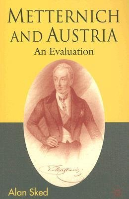 [(Metternich and Austria : An Evaluation)] [By (author) Alan Sked] published on (January, 2008)