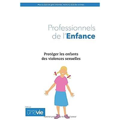 Protéger les enfants des violences sexuelles: Guide pour les professionnels de l'enfance
