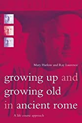 Growing Up and Growing Old in Ancient Rome: A Life Course Approach