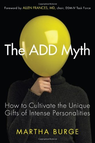The ADD Myth: How to Cultivate the Unique Gifts of Intense Personalities by Martha Burge (2012-09-01)
