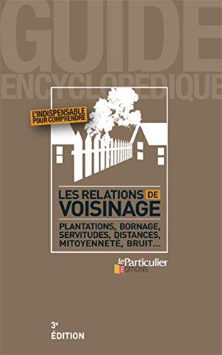 Les relations de voisinage : Plantations, bornage, servitudes, distances, mitoyennet, bruit...