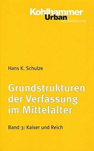Grundstrukturen Der Verfassung Im Mittelalter: Kaiser Und Reich (Urban-Taschenbucher) (German Edition) by Hans K Schulze(1998-01-28)