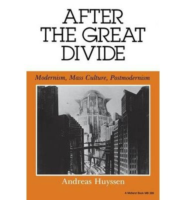 By Andreas Huyssen ( Author ) [ After the Great Divide: Modernism, Mass Culture, Postmodernism Theories of Representation & Difference By Feb-1987 Paperback