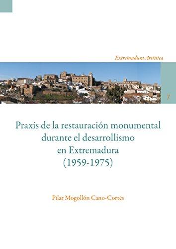 Praxis de la restauración monumental durante el desarrollismo en Extremadura (1959-1975)