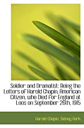 Soldier and Dramatist: Being the Letters of Harold Chapin, American Citizen, who Died for England at