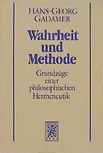 Gesammelte Werke Bd.1: Hermeneutik I: Wahrheit und Methode: Grundzüge einer philosophischen Hermeneutik