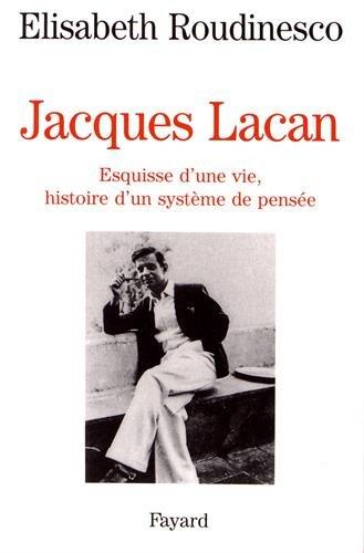 Jacques Lacan : Esquisse d'une vie, histoire d'un systme de pense