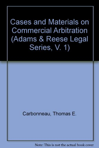 Cases and Materials on Commercial Arbitration (Adams & Reese Legal Series, V. 1)