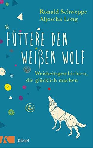 futtere-den-weissen-wolf-weisheitsgeschichten-die-glucklich-machen-german-edition