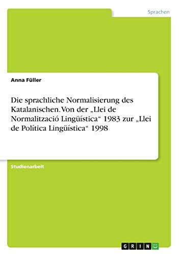 """Die sprachliche Normalisierung des Katalanischen. Von der """"Llei de Normalització Lingüística"""" 1983 zur """"Llei de Política Lingüística"""" 1998"""