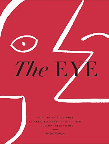 The Eye: How the World's Most Influential Creative Directors Develop Their Vision par Nathan Williams