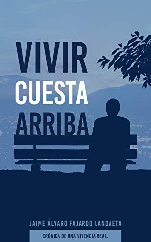 Vivir Cuesta Arriba: Crónica de una vivencia real.