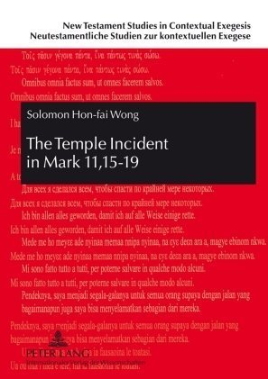 The Temple Incident in Mark 11,15-19: The Disclosure of Jesus and the Marcan Faction (New Testament Studies in Contextual Exegesis. Neutestamentarische Studien zur kontextuellen Exegese) 1st New edition by Wong, Solomon Hon-fai (2009) Hardcover par Solomon Hon-fai Wong