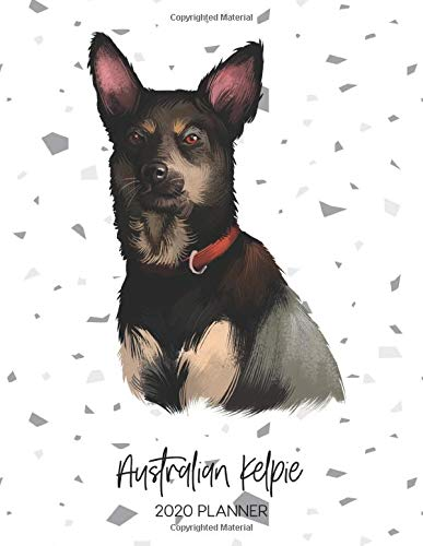 Australian Kelpie 2020 Planner: Dated Weekly Diary With To Do Notes & Dog Quotes (Awesome Calendar Planners for Pup Owners – Pedigree Breeds)