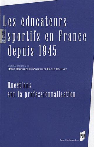 Les éducateurs sportifs en France depuis 1945 : Questions sur la professionnalisation