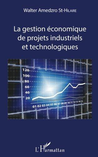 La gestion économique de projets industriels et technologiques