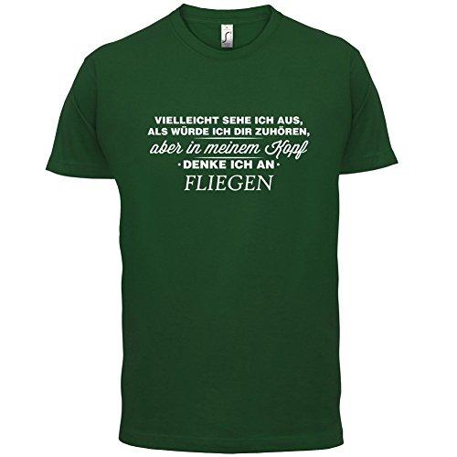 Vielleicht sehe ich aus als würde ich dir zuhören aber in meinem Kopf denke ich an Fliegen - Herren T-Shirt - 13 Farben Flaschengrün