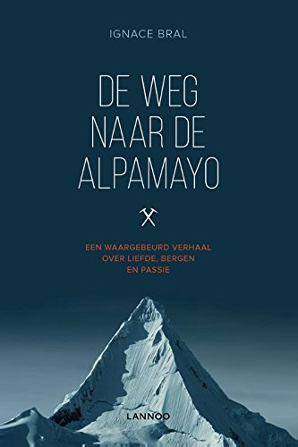 De weg naar Alpamayo (Dutch Edition) por Ignace Bral
