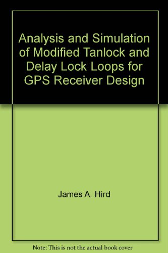 Analysis and Simulation of Modified Tanlock and Delay Lock Loops for GPS Receiver - Gps-lock
