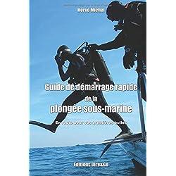 Guide de démarrage rapide de la plongée sous-marine: En route vers vos premières bulles