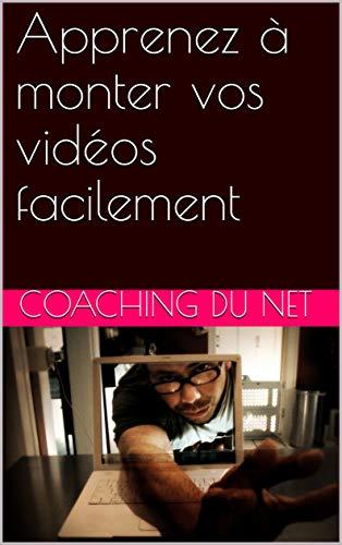 Couverture du livre Apprenez à monter vos vidéos facilement