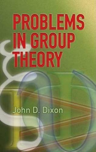 Problems in Group Theory (Dover Books on Mathematics) by John D. Dixon (2007-02-23)
