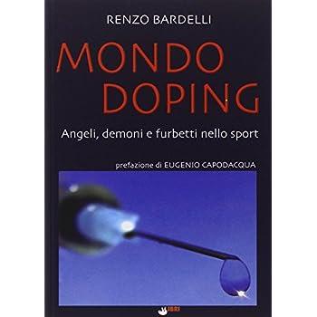 Mondo Doping. Angeli, Demoni E Furbetti Nello Sport