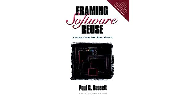 Framing Software Reuse: Lessons From the Real World (Yourdon Press ...