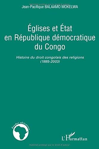 Eglises et Etat en République démocratique du Congo : Histoire du droit congolais des religions (1885-2003)