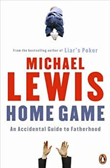 Home Game: An Accidental Guide to Fatherhood by [Lewis, Michael]