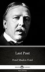Last Post by Ford Madox Ford - Delphi Classics (Illustrated) (Delphi Parts Edition (Ford Madox Ford))