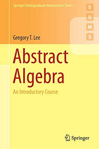 Abstract Algebra: An Introductory Course (Springer Undergraduate Mathematics Series)