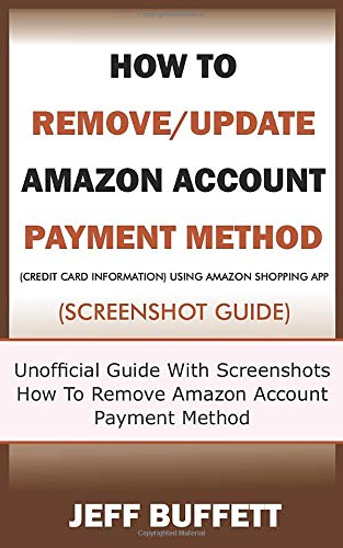 How To Remove/Update Amazon Account Payment Method (Credit Card Information) Using Amazon Shopping App (Screenshot Guide): Unofficial Guide With ... Update Amazon Account Payment Method, Band 4)
