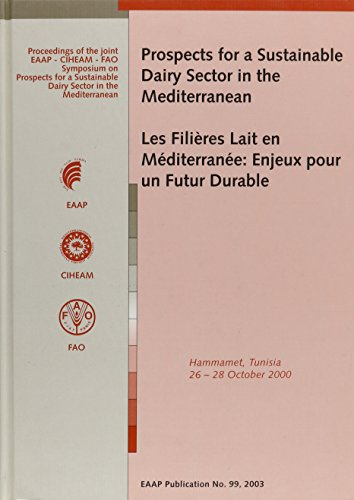 Prospects for a Sustainable Dairy Sector in the Mediterranean = Les Filieres Lait En Mediterranee: Proceedings of the Joint Eaap - Ciheam - Fao Sympos (EAAP Scientific Series)