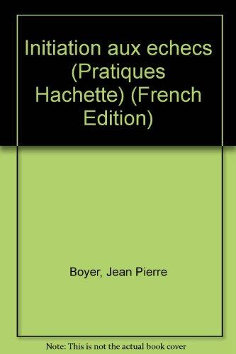 Initiation aux échecs (Pratiques Hachette) par Jean-Pierre Boyer