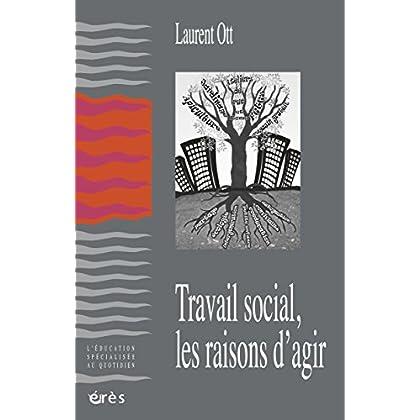 Travail social, les raisons d'agir (L'éducation spécialisée au quotidien)