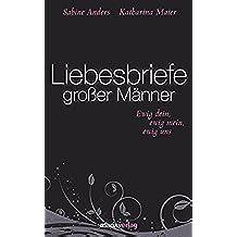 Liebesbriefe großer Männer: ewig dein, ewig mein, ewig uns (Literatur (Leinen)) (German Edition)
