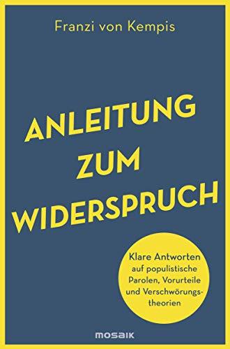 Anleitung zum Widerspruch. Klare Antworten auf populistische Parolen, Vorurteile und Verschwörungstheorien