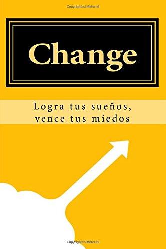 Change: Logra tus sueños, vence tus miedos