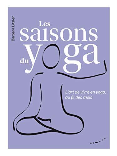 Les saisons du yoga - L'art de vivre en yoga, au fil des mois par Barbara Litzler