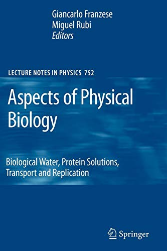 Aspects of Physical Biology: Biological Water, Protein Solutions, Transport and Replication (Lecture Notes in Physics, Band 752)