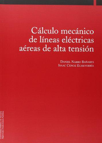 Cálculo mecánico de líneas eléctricas aéreas de alta tensión (Colección Ingeniería) por Daniel Narro Bañares