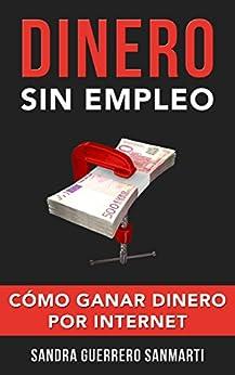 Dinero Sin Empleo. Cómo Ganar Dinero por Internet. (ÉXITO) de [Sanmarti, Sandra Guerrero]