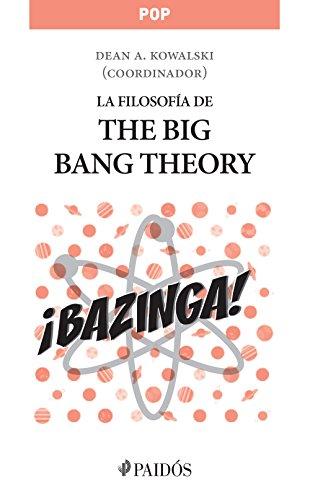La filosofía de The Big Bang Theory por Dean A. Kowalski