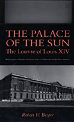 The Palace of the Sun: Louvre of Louis XIV