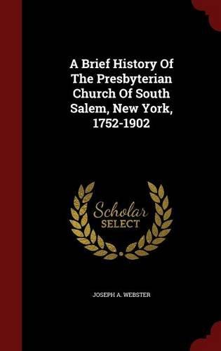 A Brief History Of The Presbyterian Church Of South Salem, New York, 1752-1902