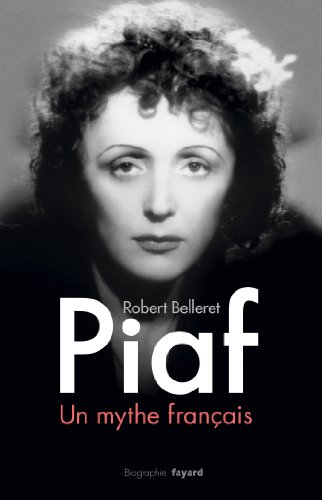 Piaf, un mythe français par Robert Belleret