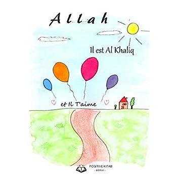 Allah, Il est Al Khaliq et Il T'aime.: Un livre pour éveiller la foi en Allah des petits enfants musulmans