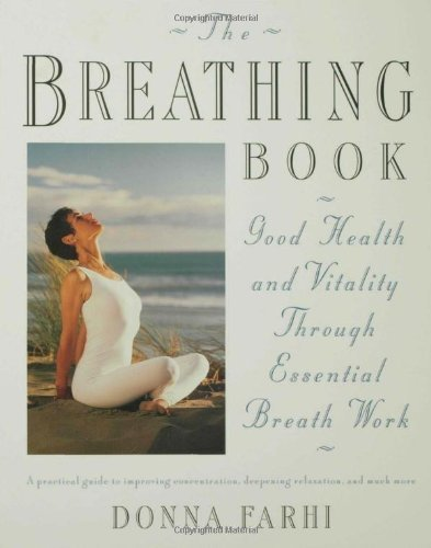 The Breathing Book: Good Health and Vitality Through Essential Breath Work by Farhi, Donna (1996) Paperback