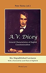 A.V. Dicey: General Characteristics of English Constitutionalism: Six Unpublished Lectures with a Foreword by Lord Plant of Highfield